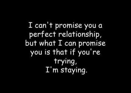 i promise i'm staying if you're tring.