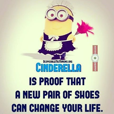 Cinderella Is Proof That A New Pair Of Shoes Can Change Your Life Funny Minion Quotes Minions Funny Funny Minion Memes