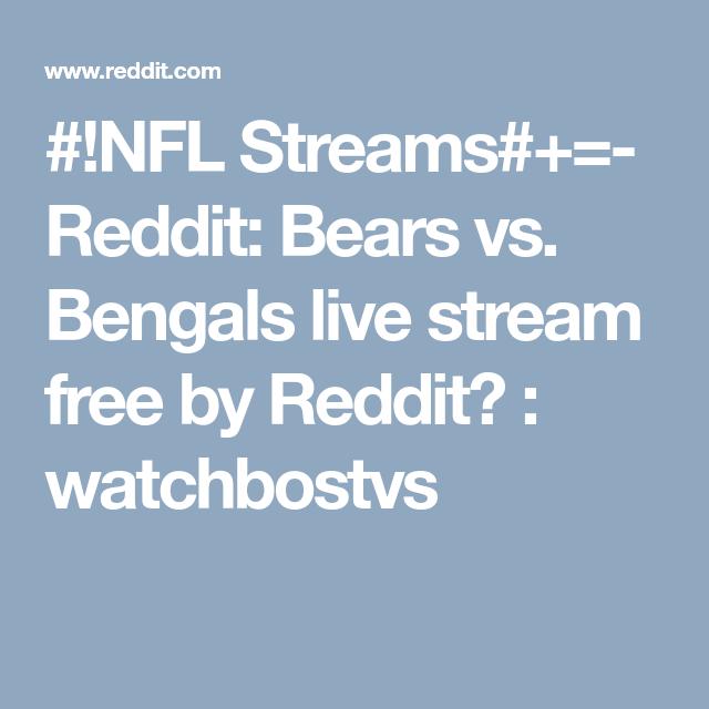 Nfl Streams Reddit Bears Vs Bengals Live Stream Free By Reddit Watchbostvs Nfl Bengals Streaming