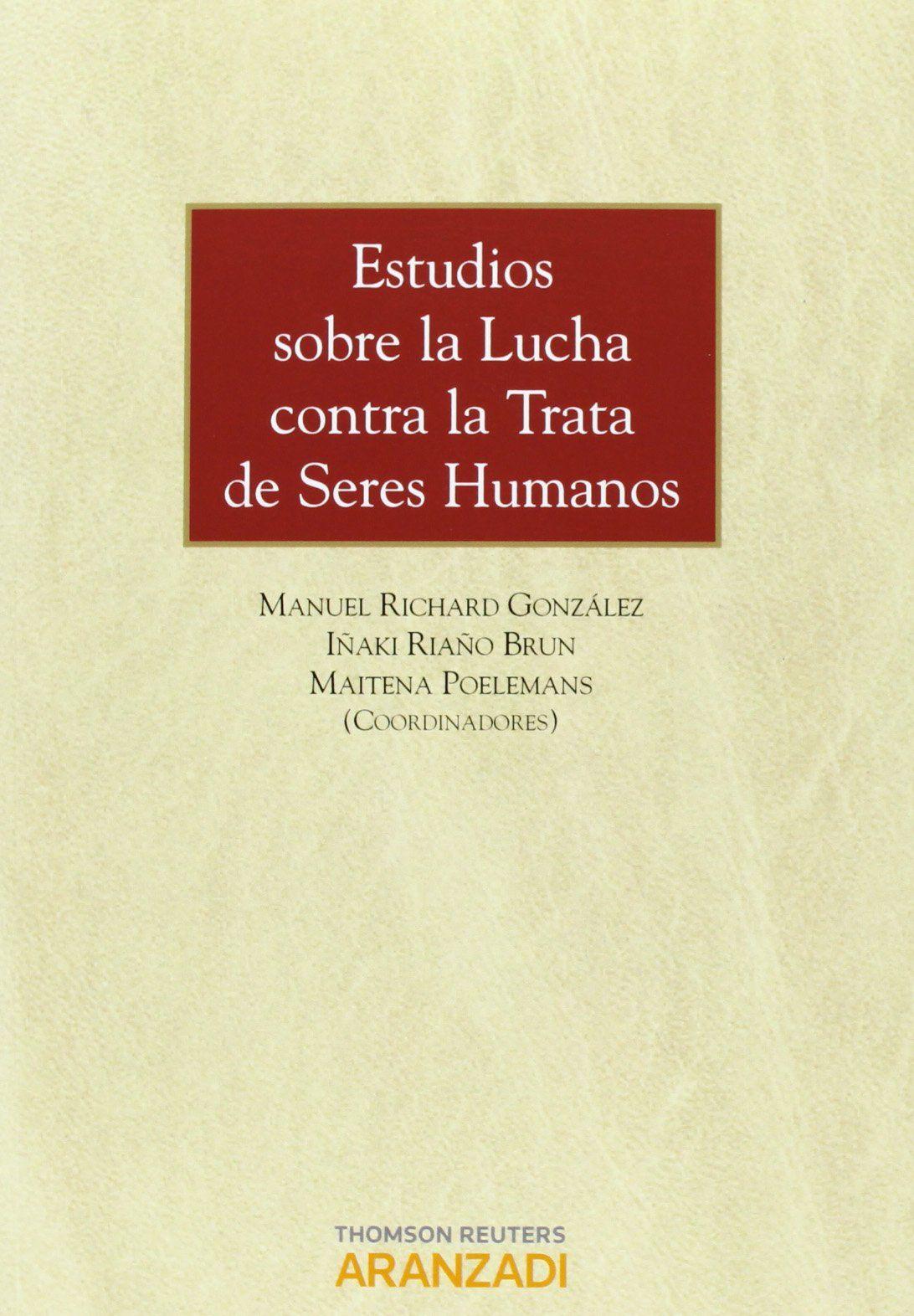 Estudios sobre la lucha contra la trata de seres humanos / coordinadores, Manuel Richard González, Iñaki Riaño Brun, Maitena Poelemans. - 2013