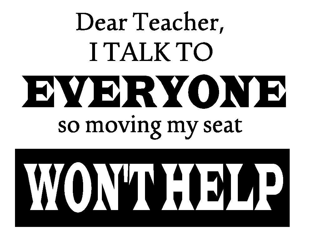 Download Dear Teacher, I talk to everyone so moving my seat won't ...
