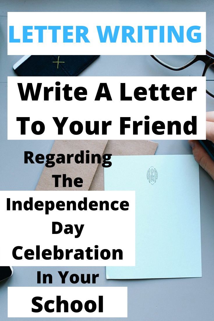 Write A Letter To Your Friend Regarding The Independence
