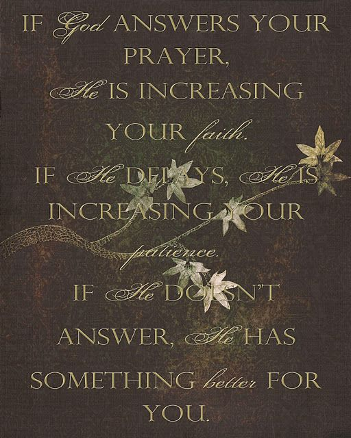 If God Answers Your Prayer He Is Increasing Your Faith If He