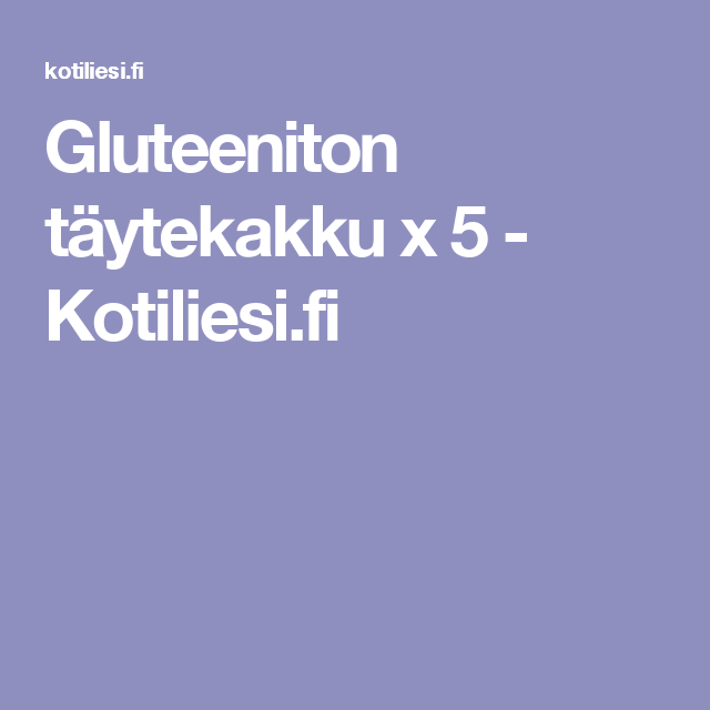 Gluteeniton täytekakku x 5 - Kotiliesi.fi