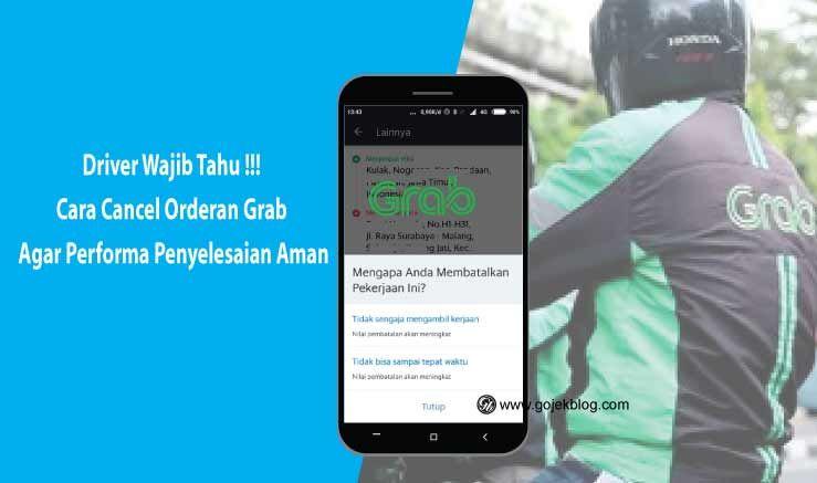 Driver Wajib Tahu Cara Cancel Orderan Grab Agar Performa Penyelesaian Aman Aplikasi Hubungan Penekanan