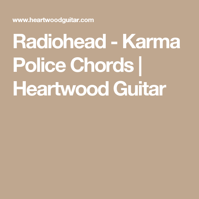 Radiohead - Karma Police Chords | Heartwood Guitar | Accordi ...