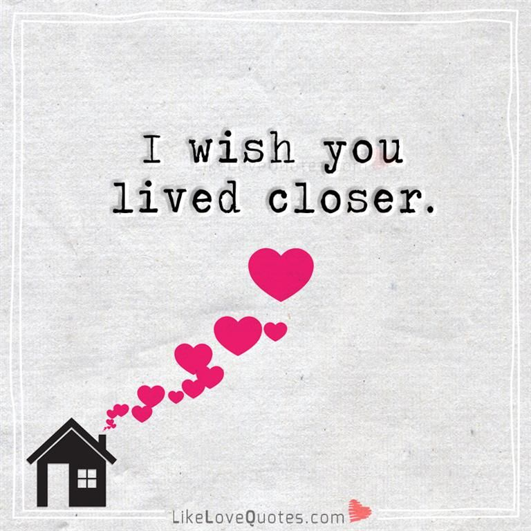 I Wish You Lived Closer I Wish You Lived Closer Too I Can T Even Drive Right Now Friends Quotes Love Quotes Friendship Quotes