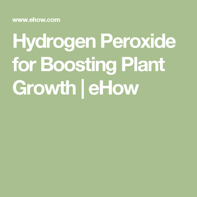 Hydrogen Peroxide for Boosting Plant Growth | eHow