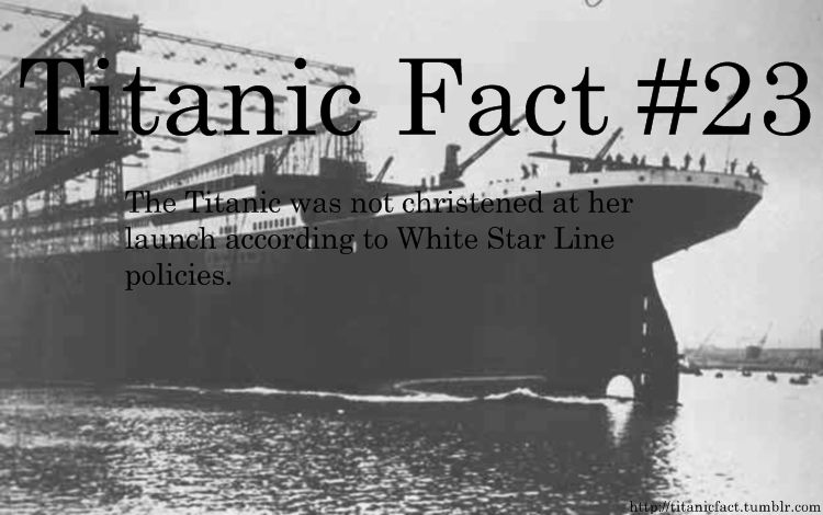 Titanic Fact #23: The Titanic was not christened at her launch ...