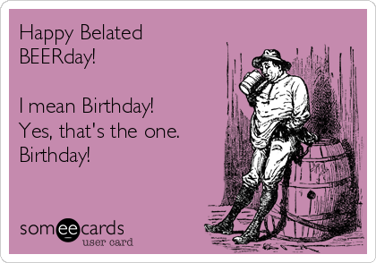 Search Results For Belated Birthday Ecards From Free And Funny Cards And Hilarious Posts Someecards Com Belated Birthday Funny Birthday Meme Birthday Humor