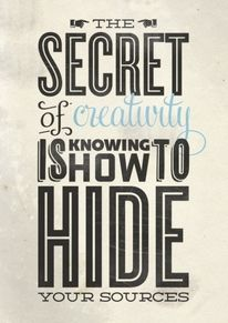 """The secret of creativity is knowing how to hide your source"""