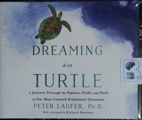 Dreaming in Turtle - A Journey Through the Passion, Profit and Peril of Our Most Coveted Prehistoric Creatures written by Peter Laufer PhD performed by Peter Laufer PhD on CD (Unabridged)