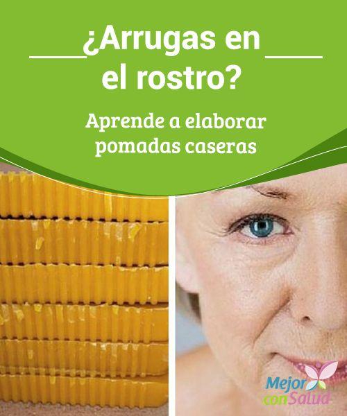 Arrugas En El Rostro Aprende A Elaborar Pomadas Caseras Salud Y
