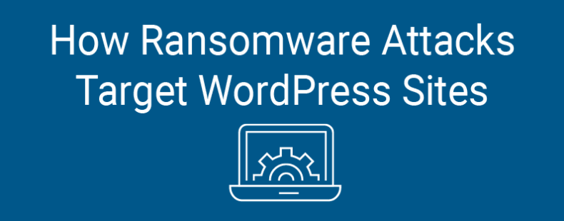 How Ransomware Attacks Target Wordpress Sites Constant Contact Cyber Security Software Small Business Website Web Design Resources