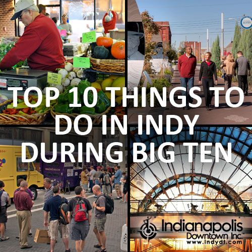 10 things to do in Downtown Indy during Big Ten #DowntownIndy