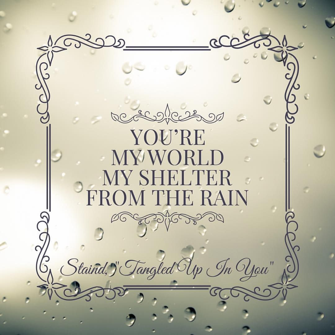 """""""You're My World, My Shelter From The Rain."""""""