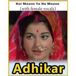 http://makemykaraoke.com/koi-maane-ya-na-maane-with-female-vocals-adhikar-video.html  Koi Maane Ya Na Maane (With Female Vocals) - Adhikar (MP3 And Video Karaoke Format)