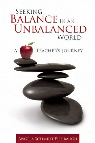 Seeking Balance in an Unbalanced World: A Teacher's Journey by Angela Schmidt Fishbaugh http://www.amazon.com/dp/1933653698/ref=cm_sw_r_pi_dp_JGyoub1F6VC5X