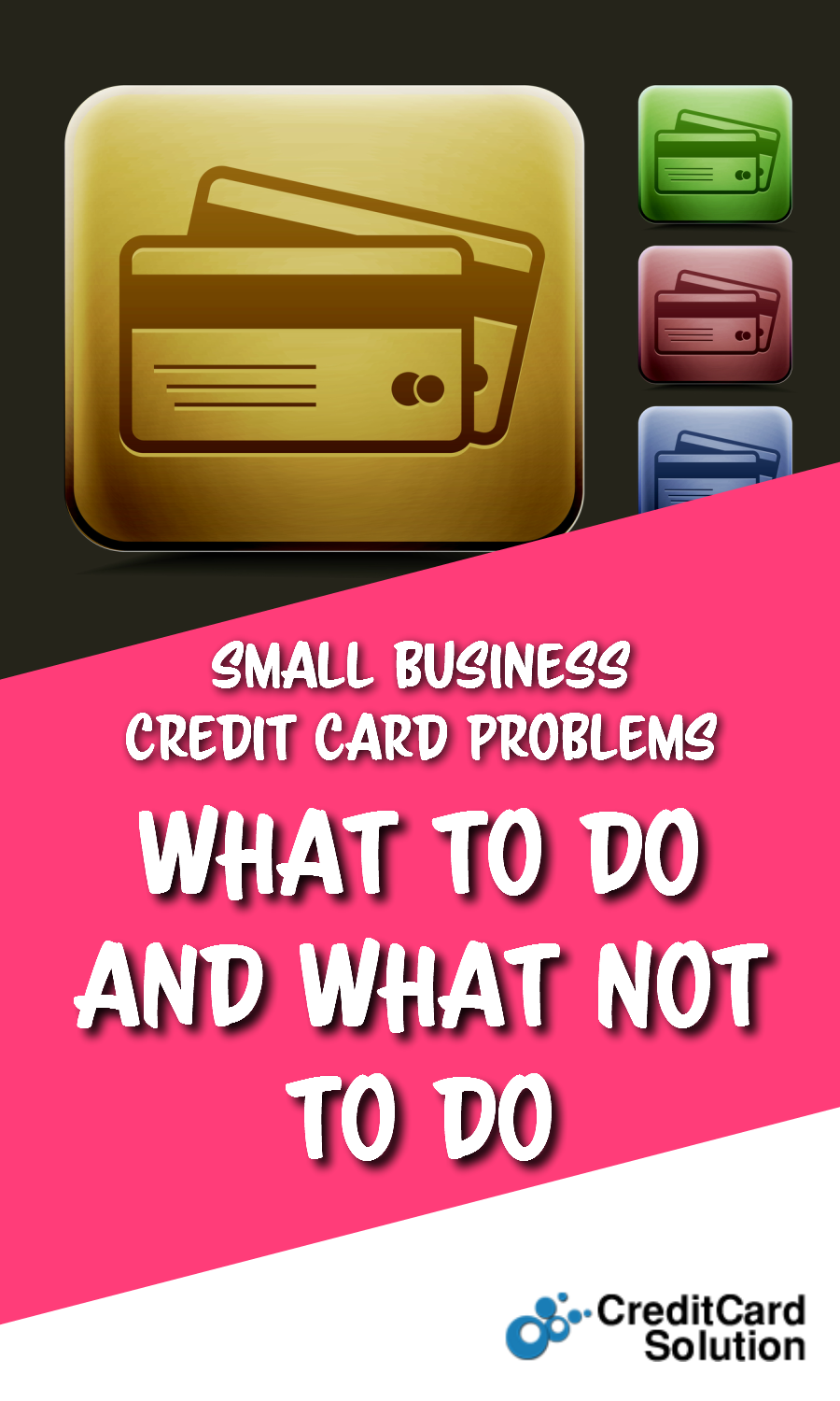 Small Business Credit Card Problems What to Do and What