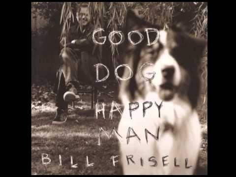 Bill Frisell - Good Dog, Happy Man [full album] - YouTube