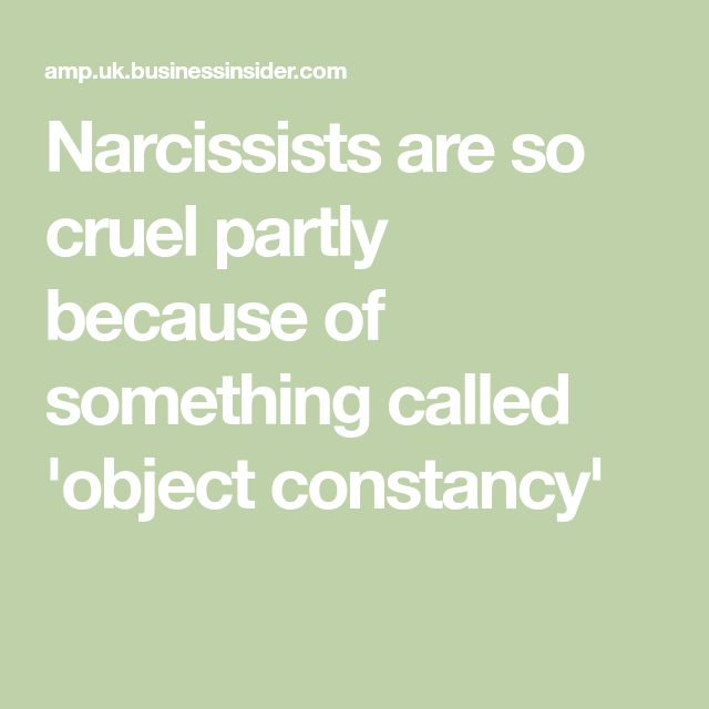 Narcissists aren't capable of something called 'object constancy