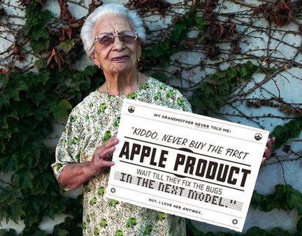 Kiddo, never buy the first apple product. Wait till they fix the bugs IN THE NEXT MODEL  by #ChachoPuebla @ilchacho #Grandmother_Tips