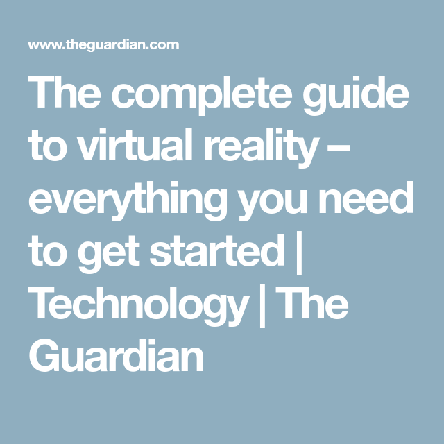 aca5640b4177 The complete guide to virtual reality – everything you need to get started