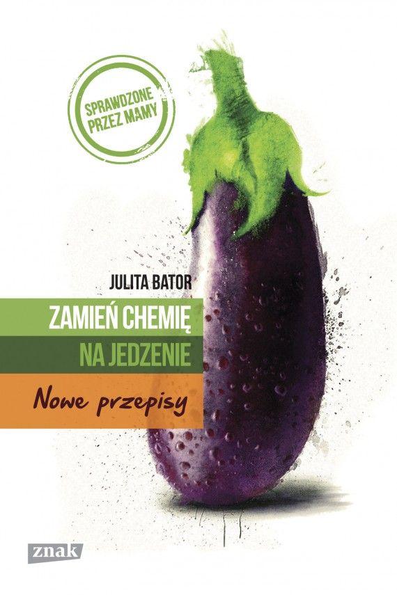 Zamien Chemie Na Jedzenie Nowe Przepisy Ebook Julita Bator Food Vegetables Eggplant