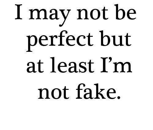 Nope And I Dont Act Like Im This Real Person To Everyones Face