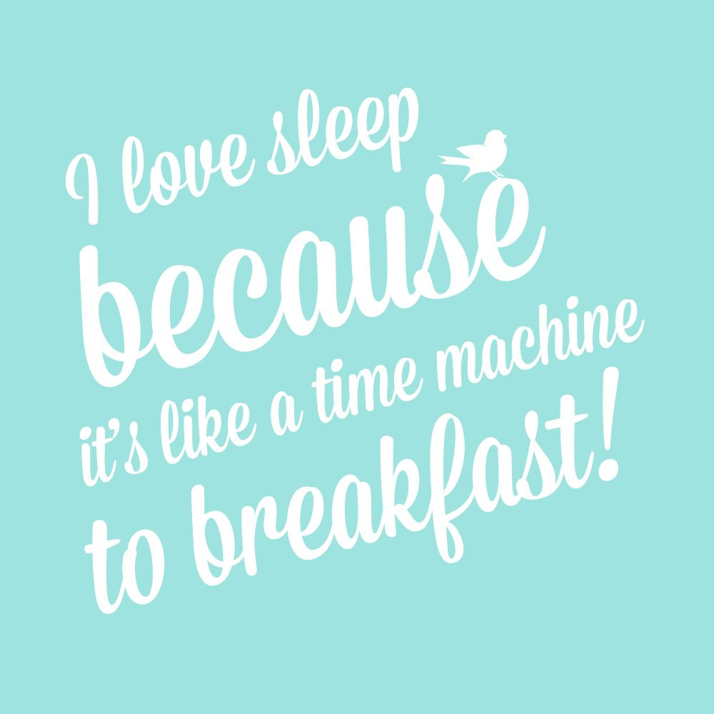 Quote I Love Sleep Because It S Like A Time Machine To Breakfast Clever Quotes I Love Sleep Funny Quotes