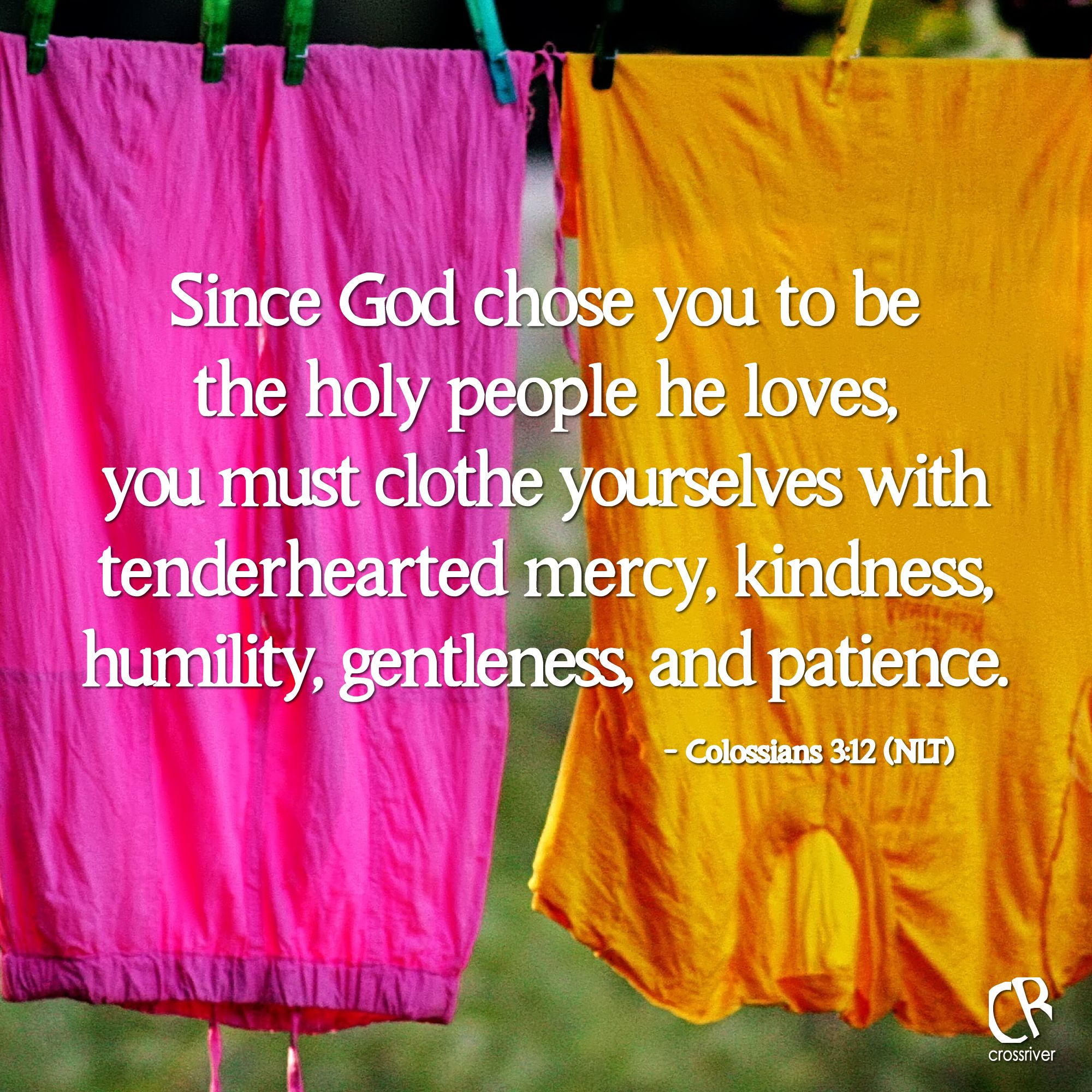 Since God Chose You To Be The Holy People He Loves You Must Clothe Yourselves With