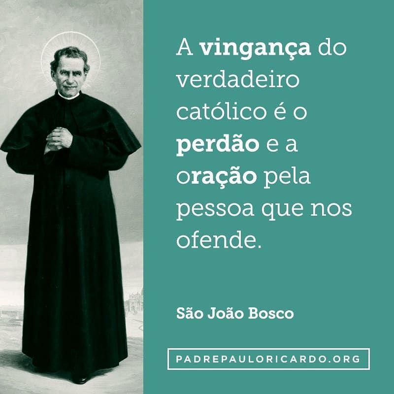 Sao Joao Bosco Frases A Vinganca Do Verdadeiro Catolico E O