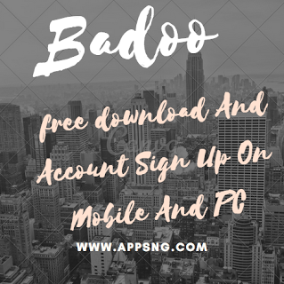 Badoo free download And Account Sign Up On Mobile And PC