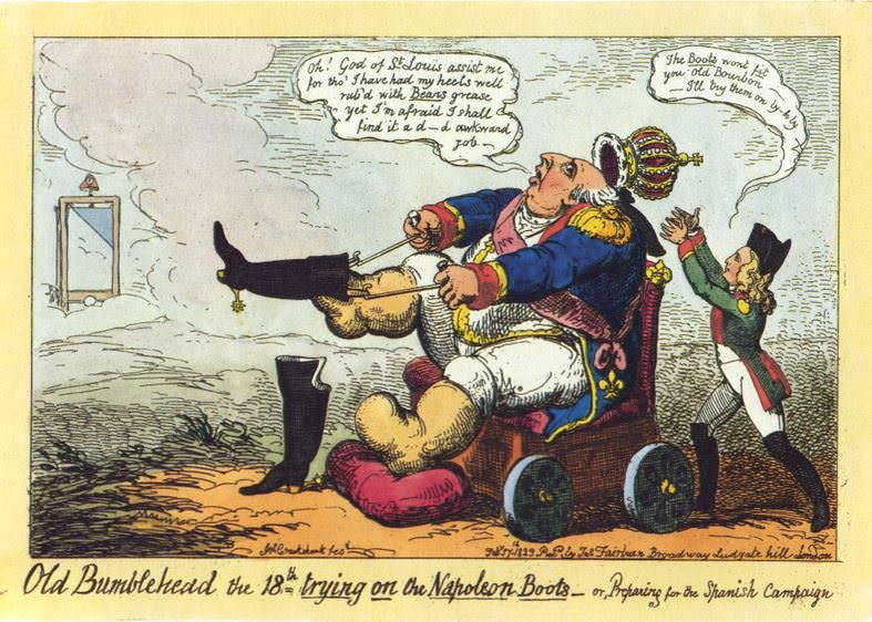 Old Bumblehead the 18th trying on the Napoleon Boots, or Preparing for the Spanish Campaign, caricature by George Cruikshank, 1823. That's Napoleon's son, the Duke of Reichstadt, standing behind Louis XVIII, ready to catch the crown.