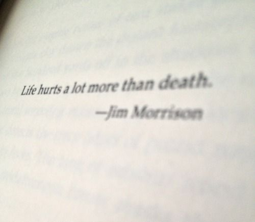 Life Hurts A Lot More Than Death Jim Morrison Quotes Jim