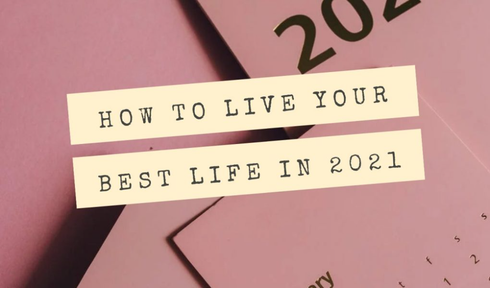 8 Tips On How To Live Your Best Life In 2021 Zaras Blog Live For Yourself Life Is Good Life