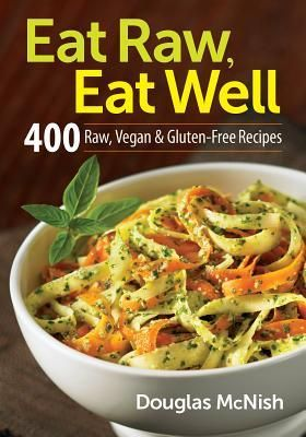 Eat raw eat well 400 raw vegan and gluten free recipes gluten eat raw eat well 400 raw vegan and gluten free recipes forumfinder Choice Image