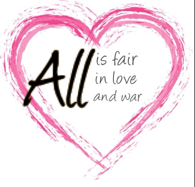 All Is Fair In Love And War Love War Fair Quote Quotes War