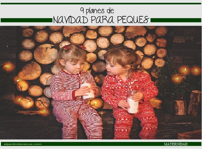 9 planes de Navidad para peques http://www.eljardindevenus.com/maternidad/9-planes-navidad-peques/
