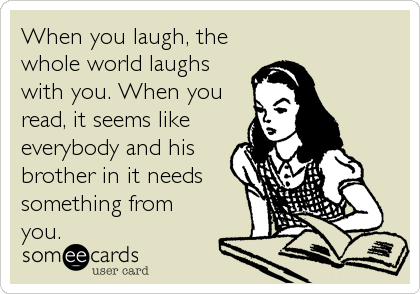 When You Laugh The Whole World Laughs With You When You Read It Seems Like Everybody And His Brother Nee Funny Picture Quotes Quotes About Exes Funny Quotes