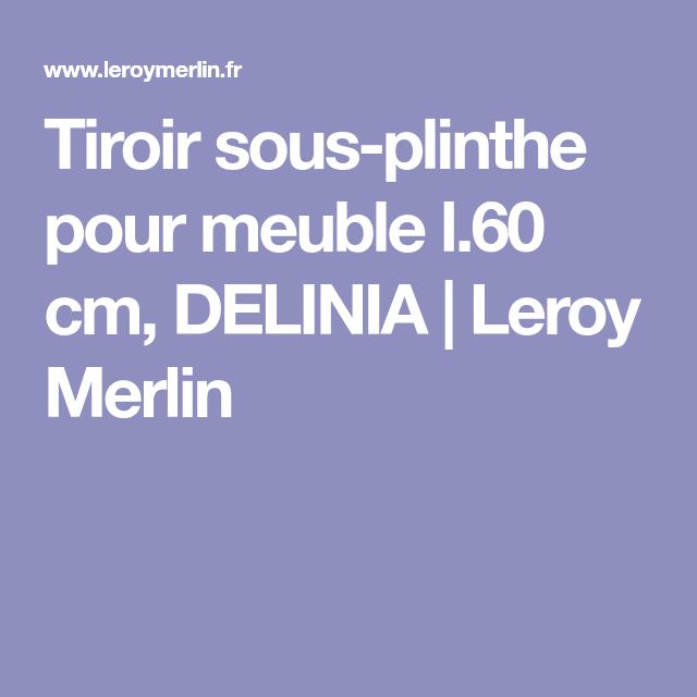 Tiroir Sous Plinthe Pour Meuble L 60 Cm Delinia Leroy Merlin Plinthes Tiroir Meuble