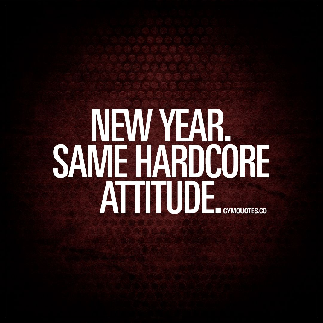 New Attitude Quotes And Sayings: New Year. Same Hardcore Attitude