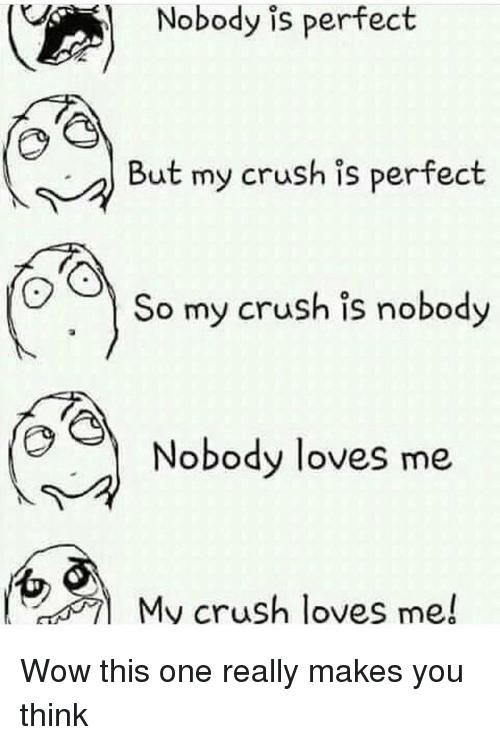 Via Me Me Nobody Loves Me Love Me Meme Crush Love