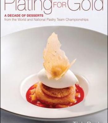 Plating for gold a decade of dessert recipes from the world and plating for gold a decade of dessert recipes from the world and national pastry team forumfinder Images