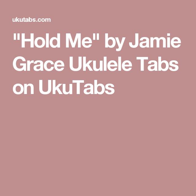 Hold Me By Jamie Grace Ukulele Tabs On Ukutabs Ukulele