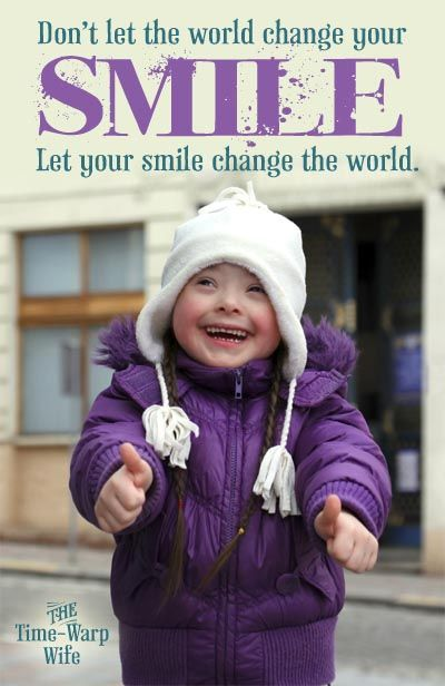 Don't let the world change your smile  Let your smile change