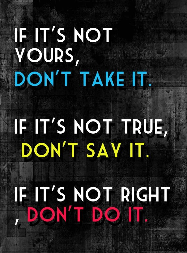 If It S Not Yours Don T Take It If It S Not True Don T Say Inspirational Quotes Picture Quotes Sayings