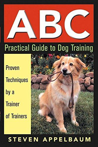 Abc Practical Guide To Dog Training By Steven Appelbaum Http Www