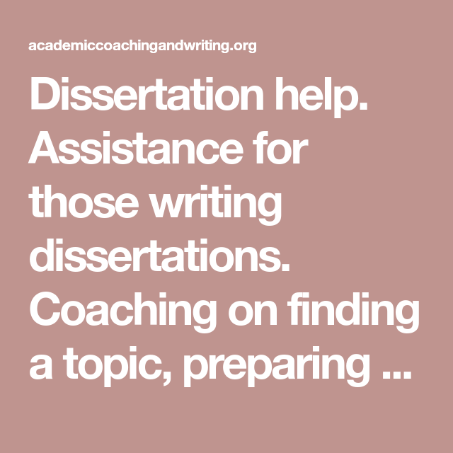 Dissertation Help Assistance For Those Writing Coaching On Finding A Topic Preparing An Idea Proposal Academic Coach Finishing