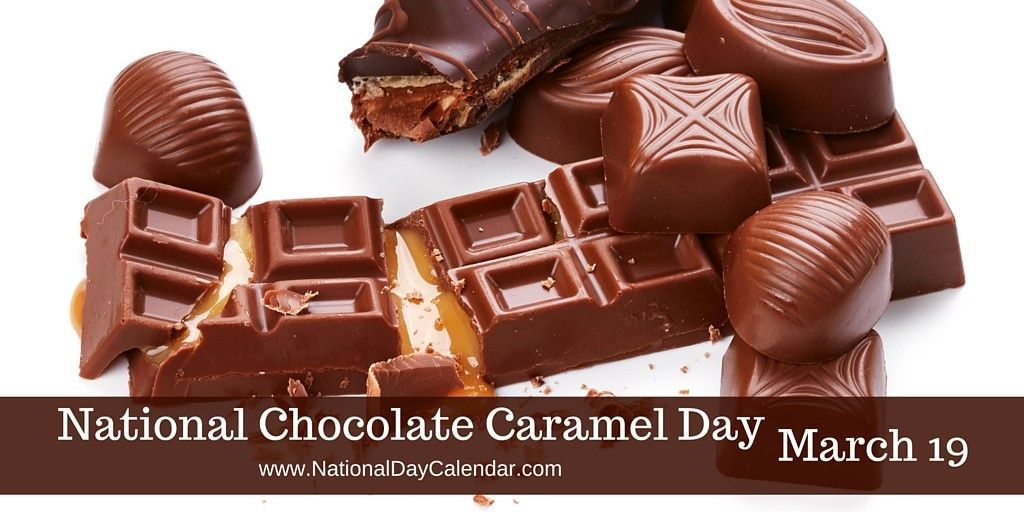 National Chocolate Caramel Day March 19 National Day Calendar Chocolate Chocolate Caramel Caramel